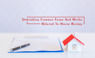 Debunking Common Fears and Myths related To House Buying