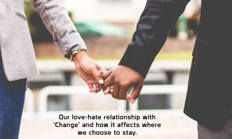Our love-hate relationship with 'Change' and how it affects where we choose to stay