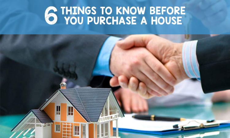 6 Things to Know Before You Purchase a House
