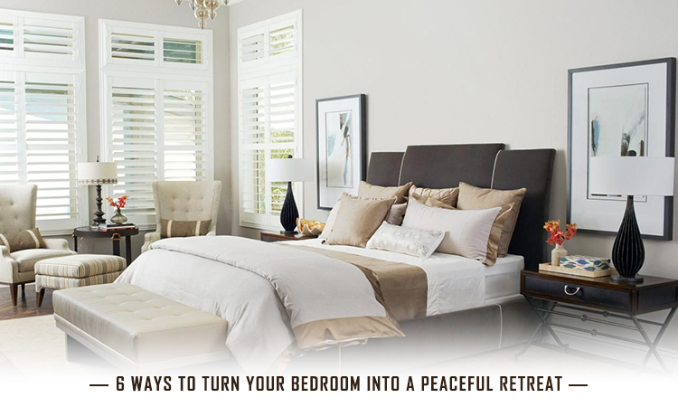 6 Ways to Turn Your Bedroom into A Peaceful Retreat