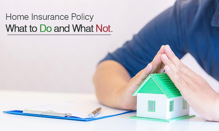 Home Insurance Policy- Do and Don't